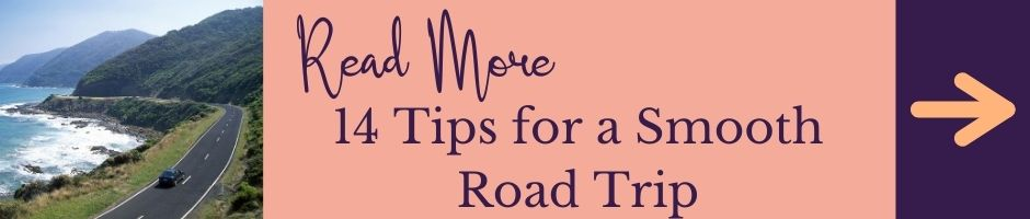 Read More: 14 Tips for a Smooth Road Trip!