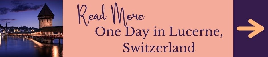 Read More: Lucerne, Switzerland in One Day