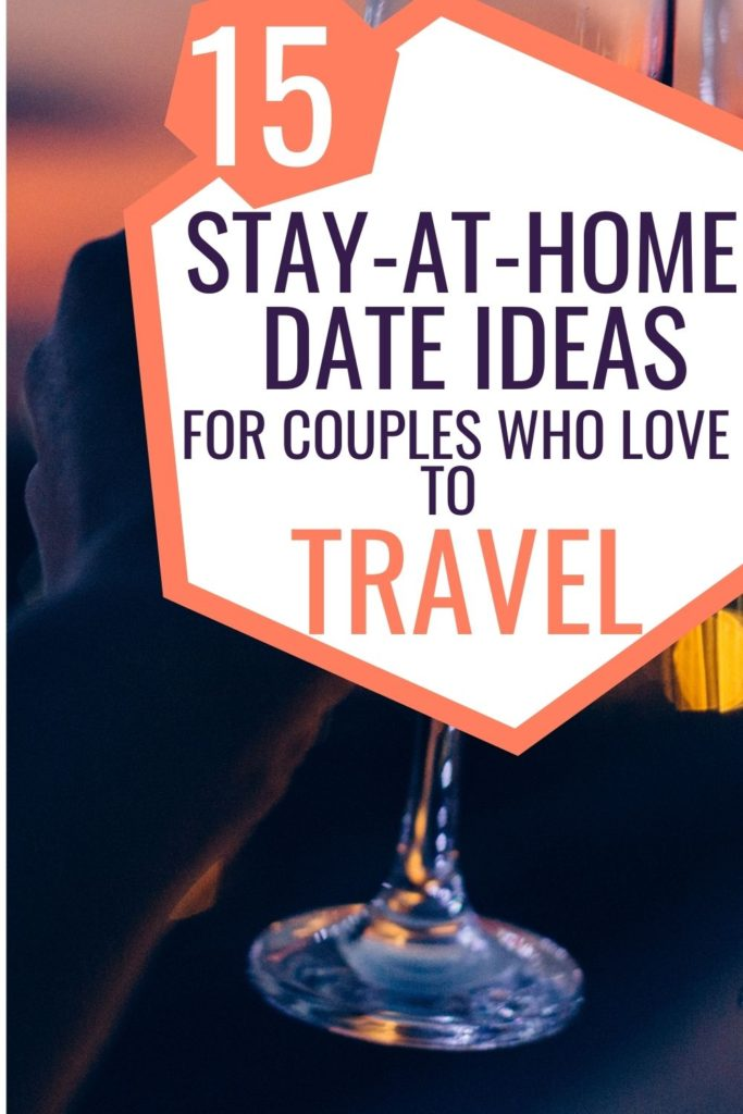 15 Stay at home date ideas for couples who love to travel!